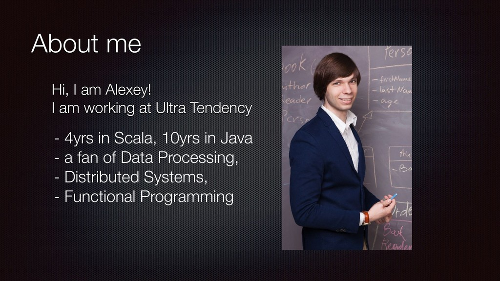 About me - 4yrs in Scala, 10yrs in Java - a fan...