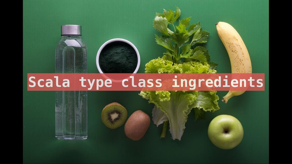 Scala type class ingredients