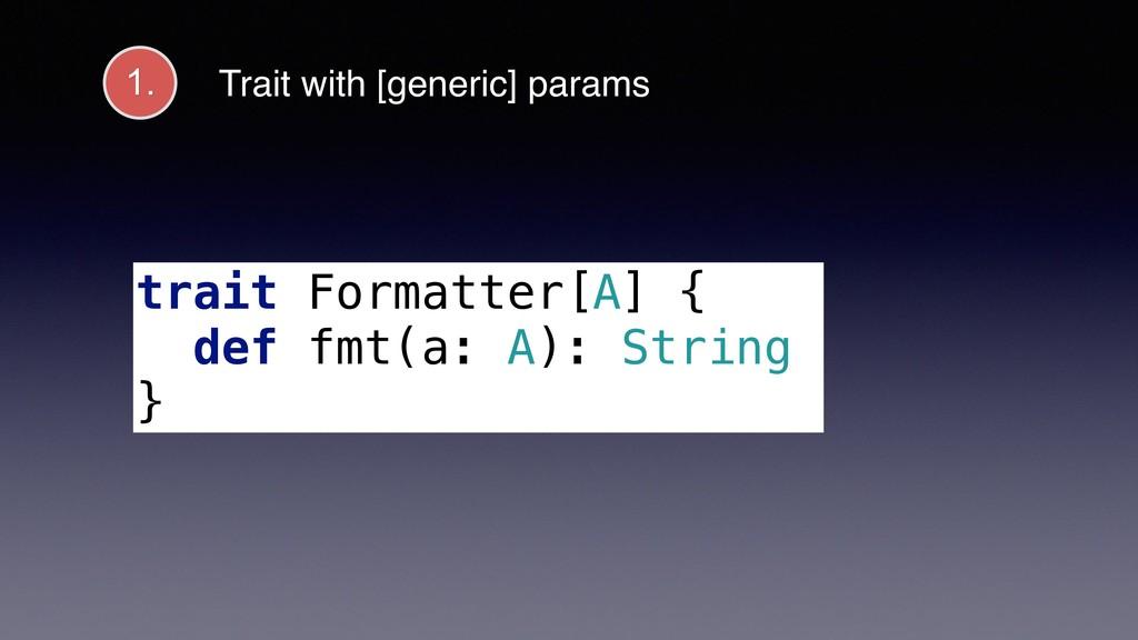 1. trait Formatter[A] { def fmt(a: A): String }...