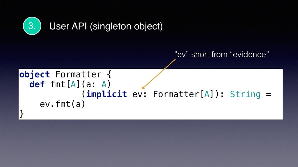 3. object Formatter { def fmt[A](a: A) (implici...