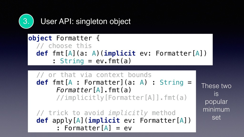 object Formatter { // choose this def fmt[A](a:...