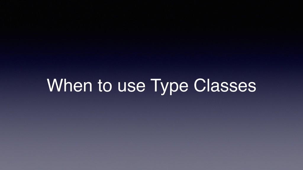 When to use Type Classes