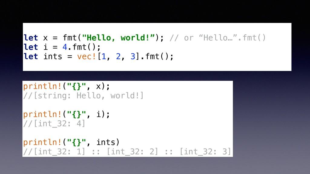 "let x = fmt(""Hello, world!""); // or ""Hello…"".fm..."