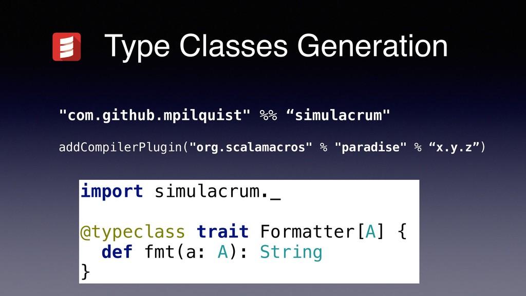 "Type Classes Generation ""com.github.mpilquist"" ..."