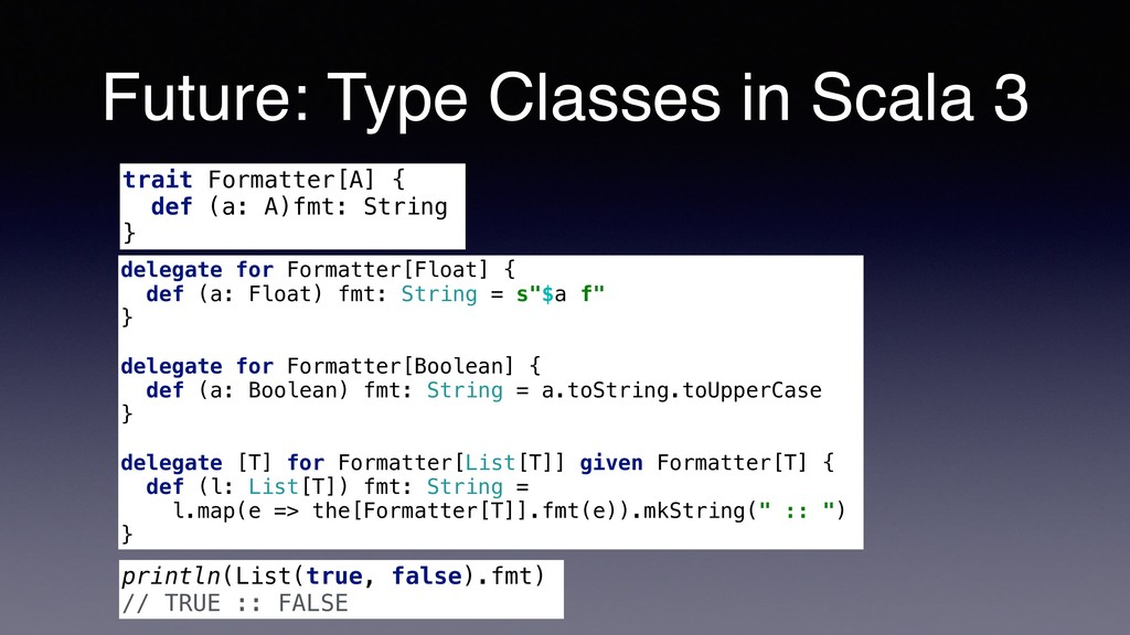 Future: Type Classes in Scala 3 trait Formatter...