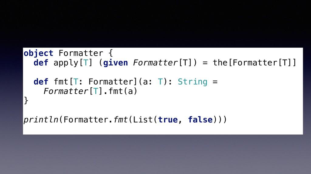 object Formatter { def apply[T] (given Formatte...
