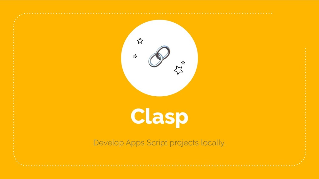 Clasp Develop Apps Script projects locally. 10