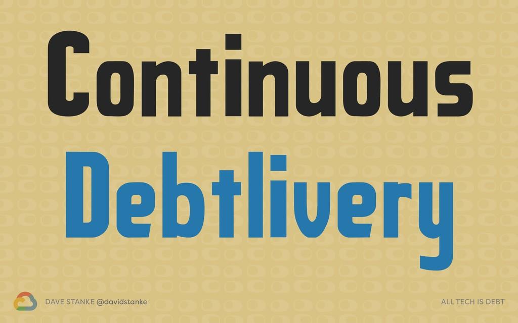 DAVE STANKE @davidstanke ALL TECH IS DEBT Conti...