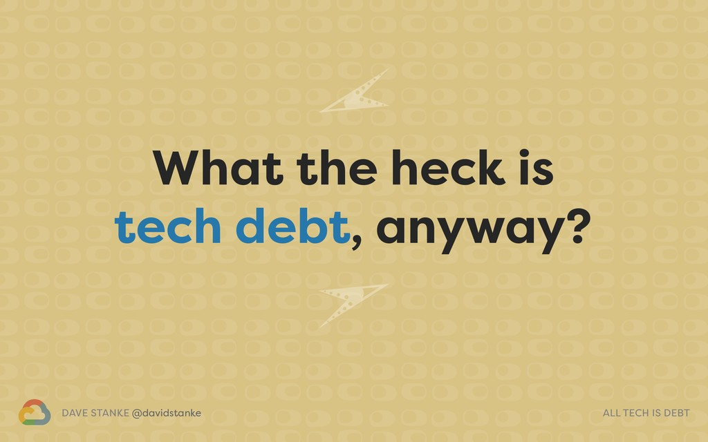 DAVE STANKE @davidstanke ALL TECH IS DEBT What ...