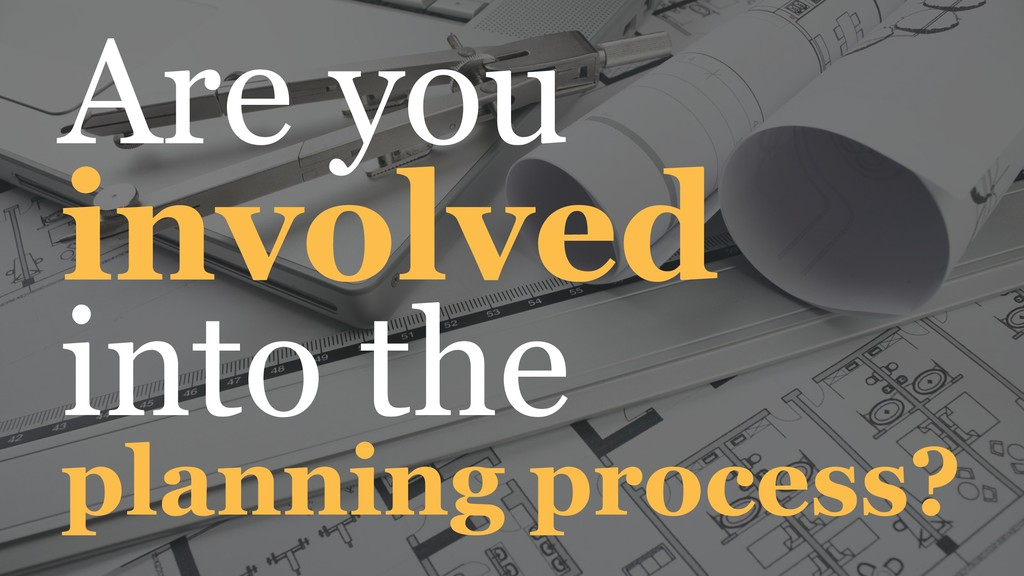 Are you involved into the planning process?