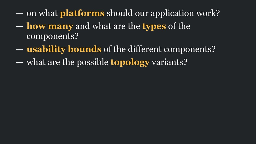 — on what platforms should our application work...