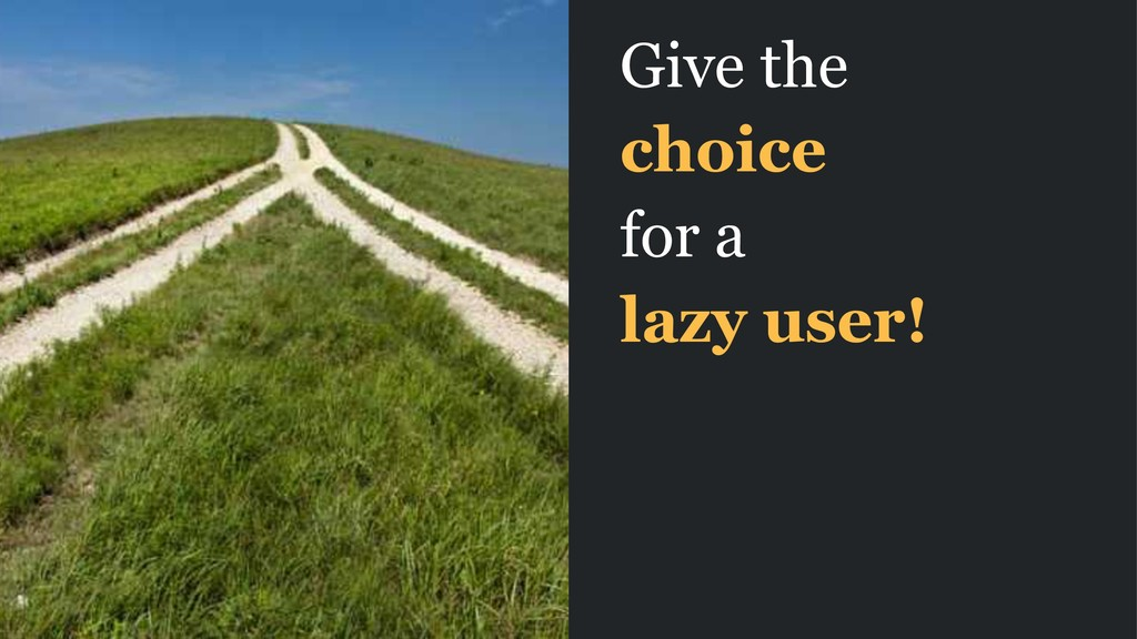Give the choice for a lazy user!