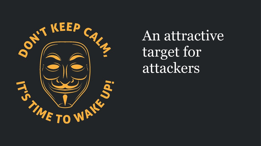 An attractive target for attackers