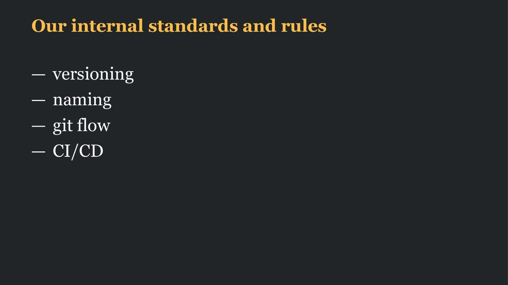Our internal standards and rules — versioning —...