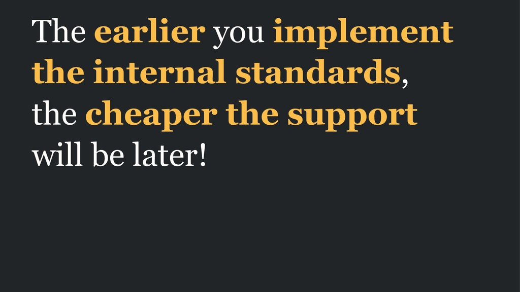 The earlier you implement the internal standard...
