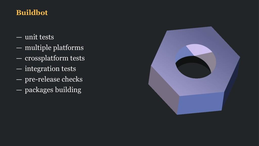 Buildbot — unit tests — multiple platforms — cr...