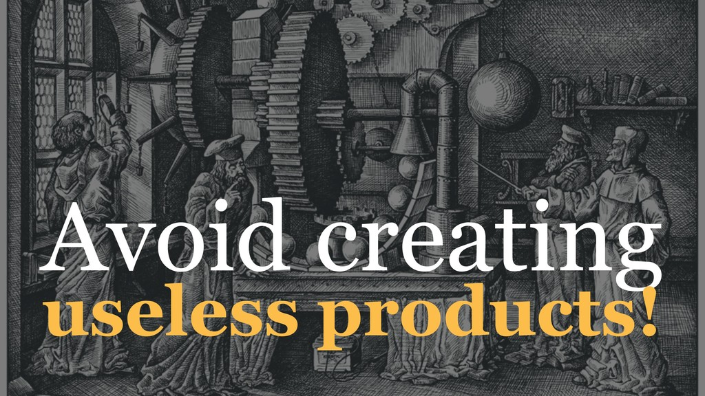 Avoid creating useless products!