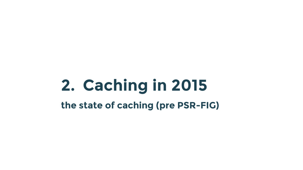 2. Caching in 2015 the state of caching (pre PS...