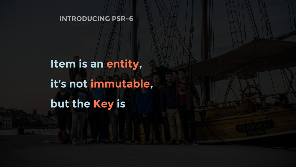 INTRODUCING PSR-6 Item is an entity, it's not i...