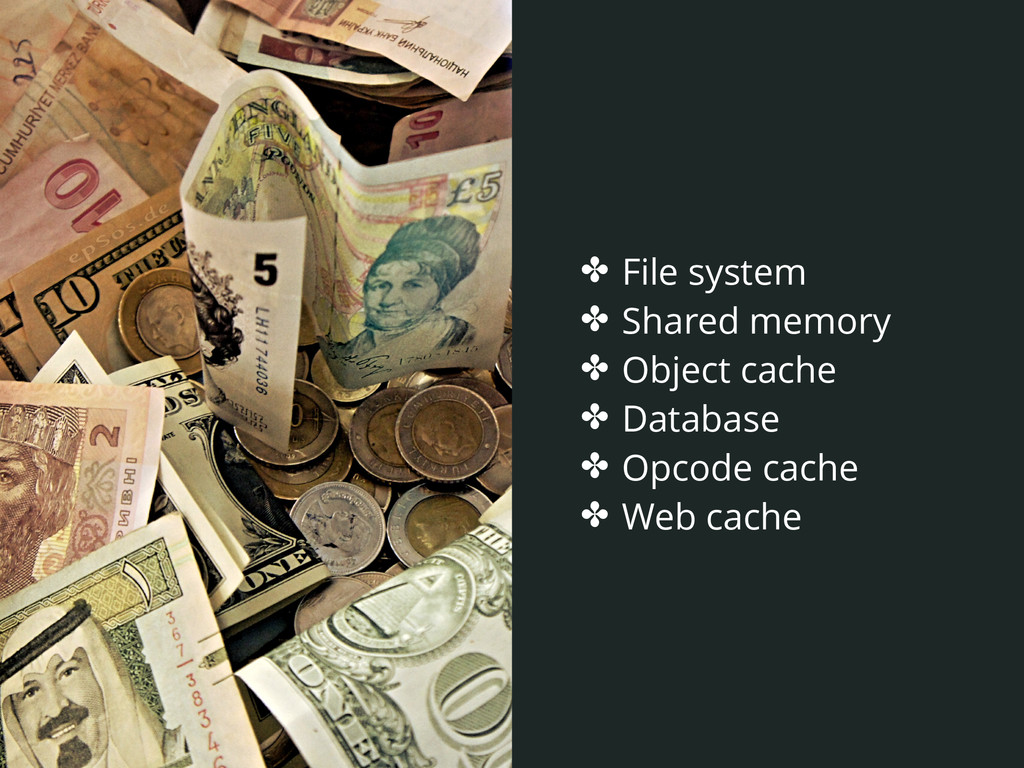 ✤ File system ✤ Shared memory ✤ Object cache ✤ ...