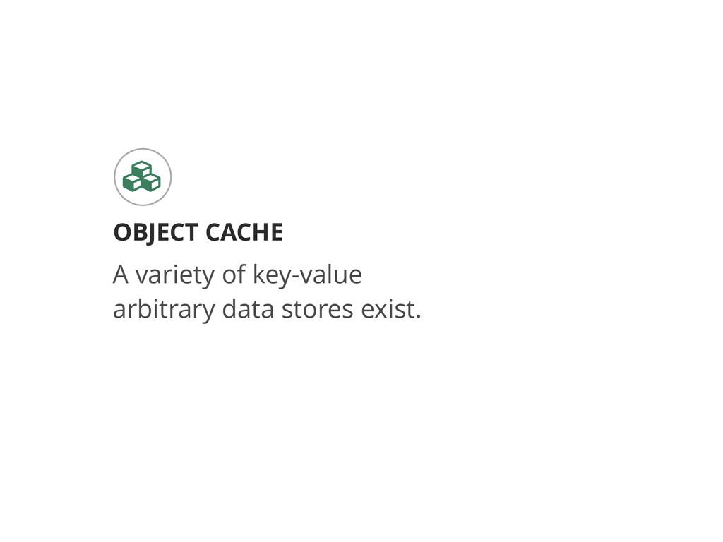 OBJECT CACHE # A variety of key-value arbitrary...