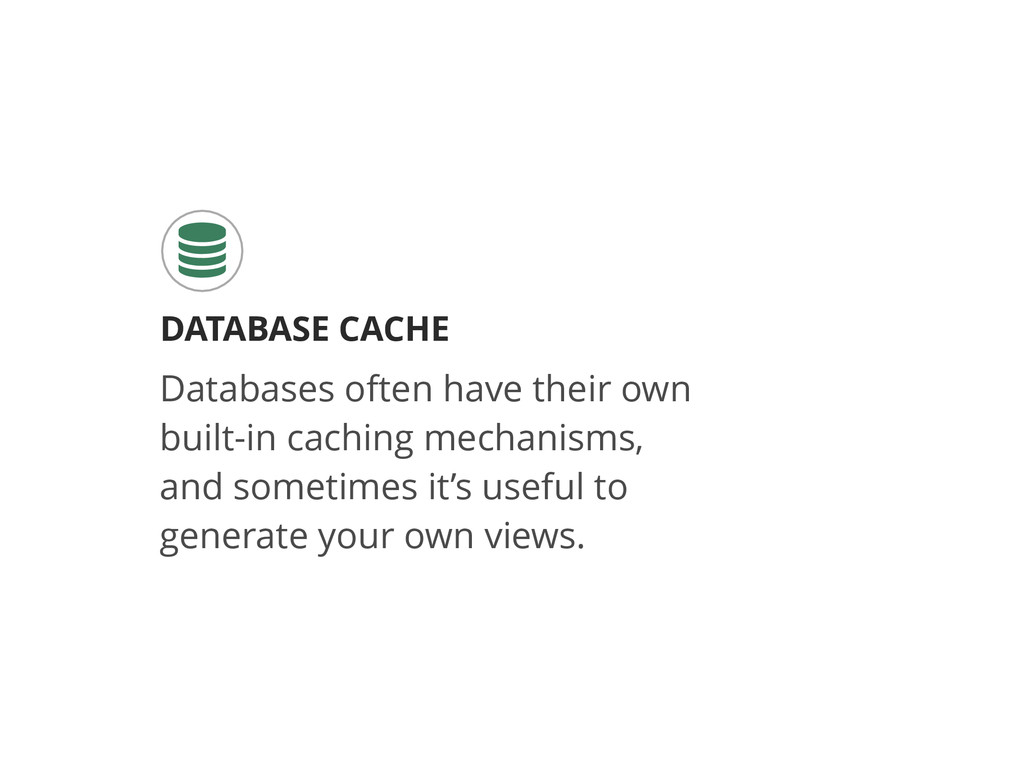 DATABASE CACHE  Databases often have their own...