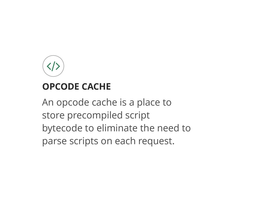OPCODE CACHE % An opcode cache is a place to st...