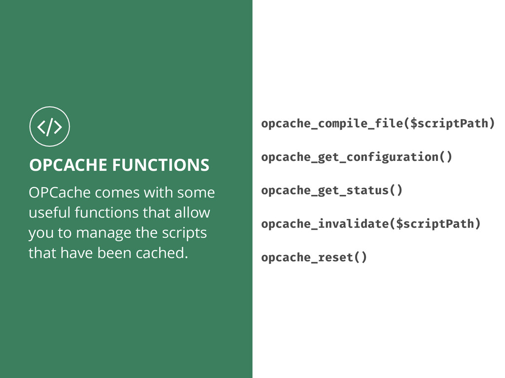 OPCache comes with some useful functions that a...