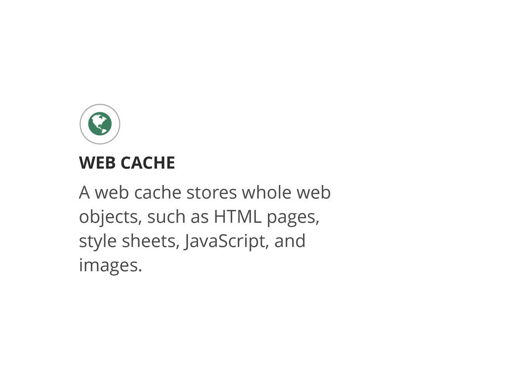 WEB CACHE & A web cache stores whole web object...