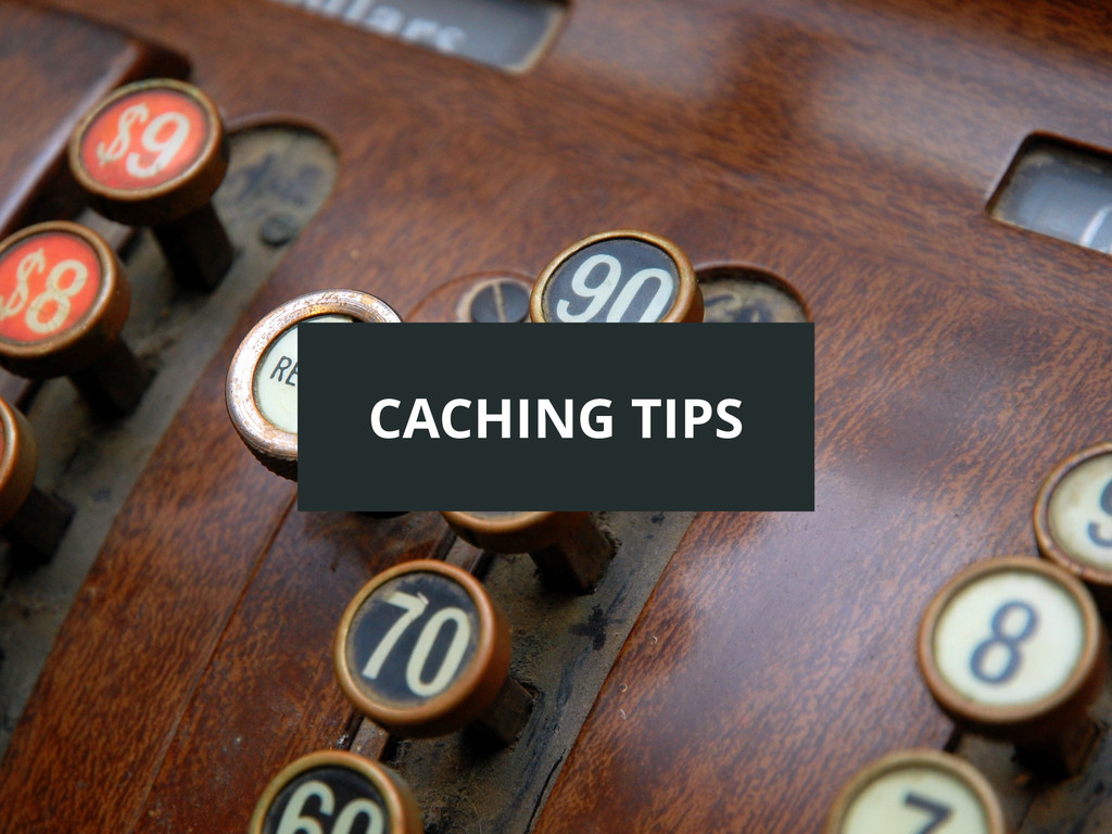CACHING TIPS