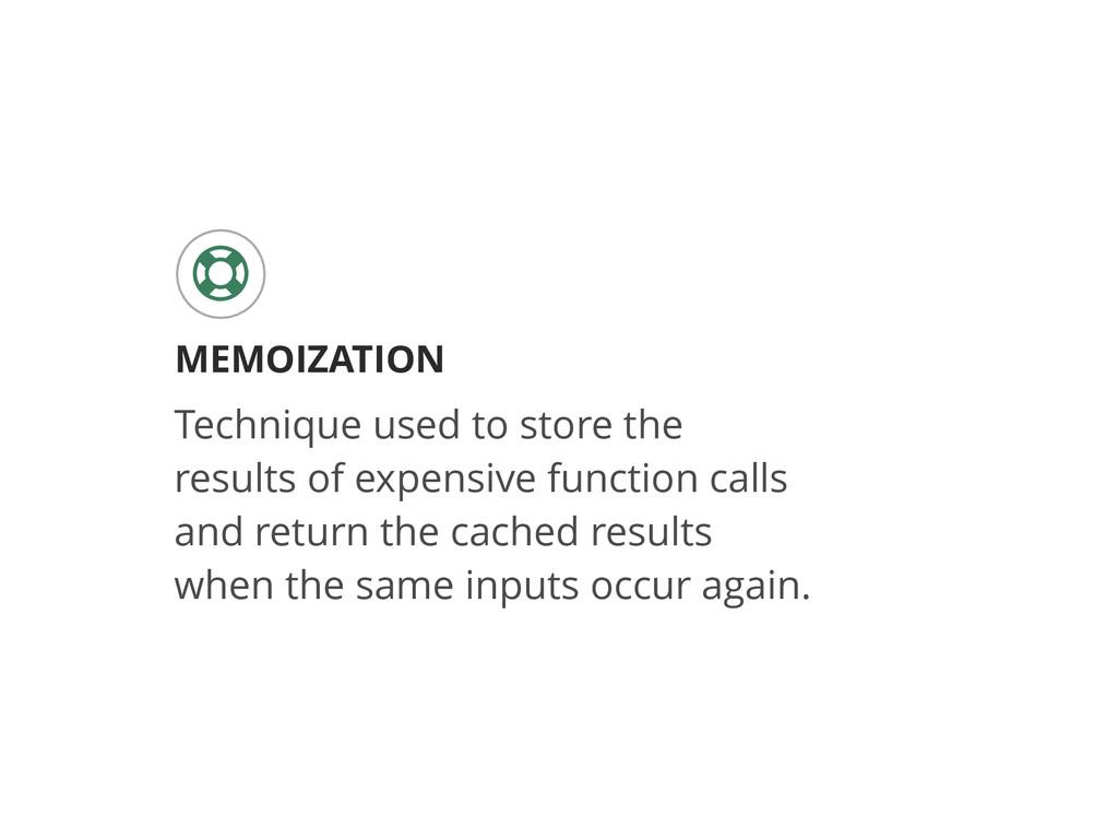 MEMOIZATION ' Technique used to store the resul...