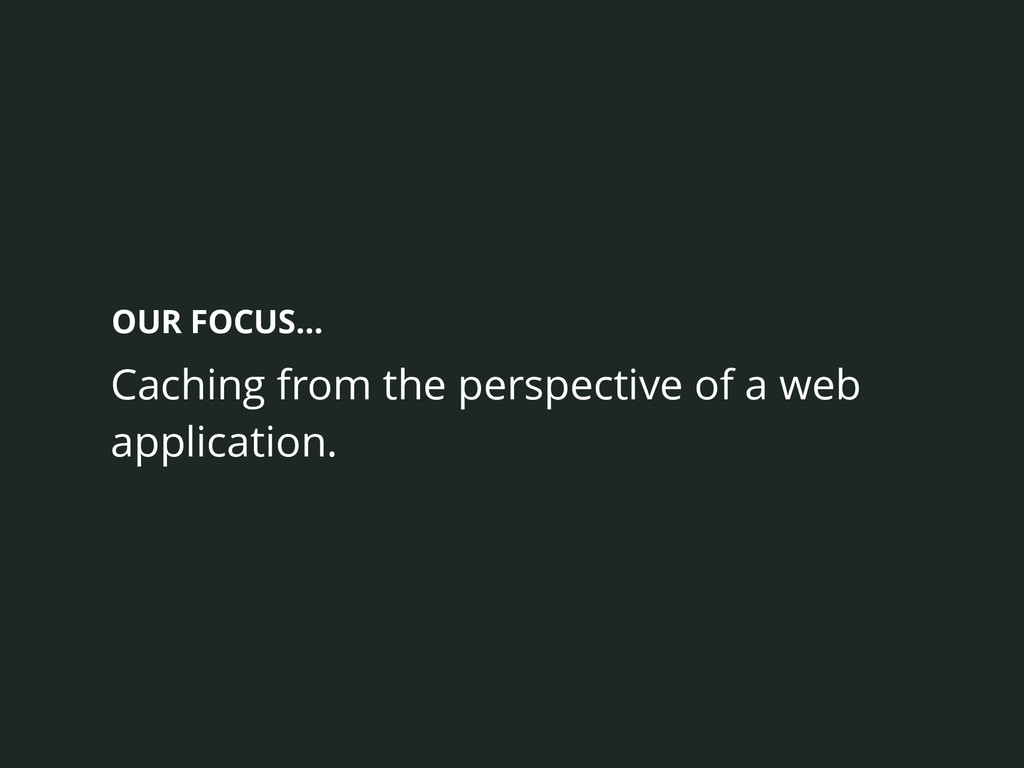 Caching from the perspective of a web applicati...