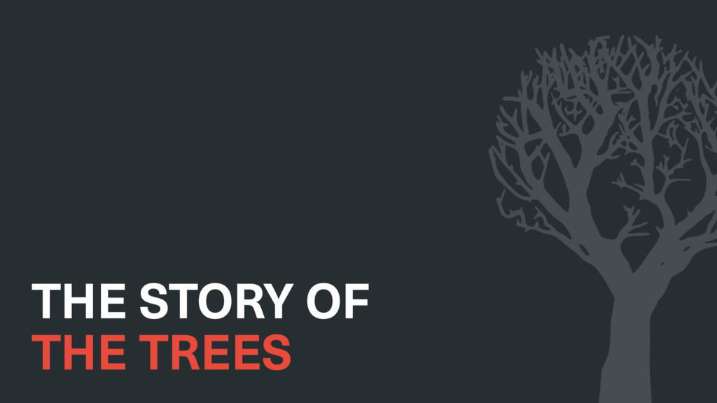 THE STORY OF THE TREES