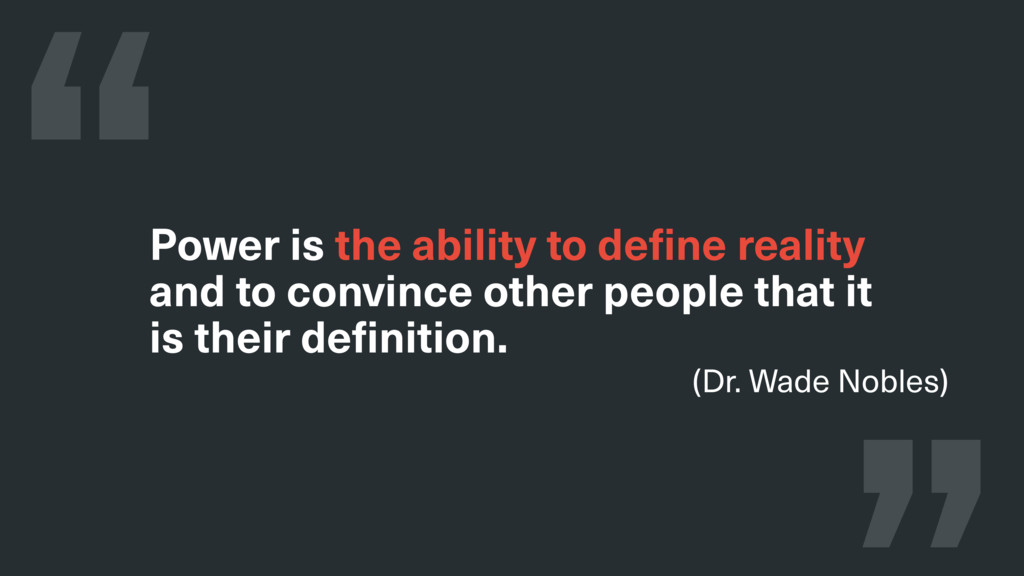 Power is the ability to define reality and to c...