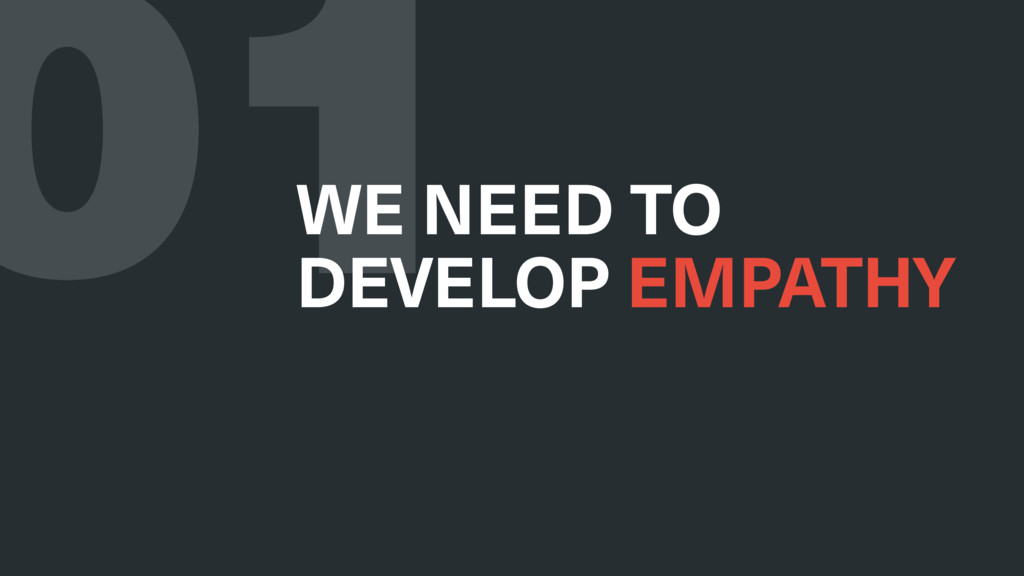 01 WE NEED TO DEVELOP EMPATHY