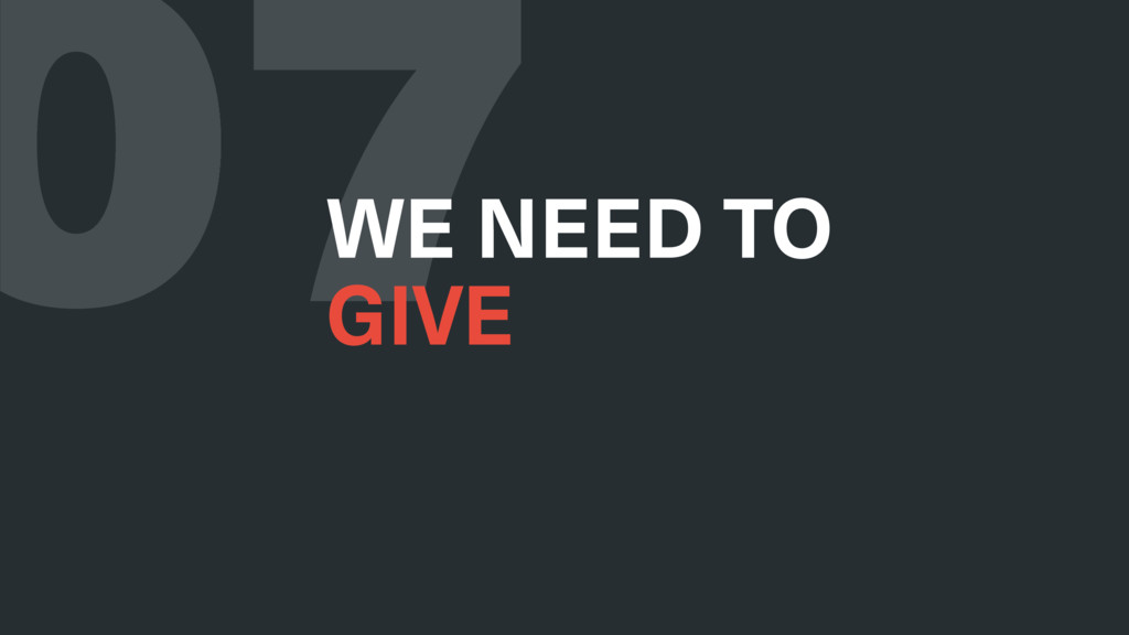 07 WE NEED TO GIVE