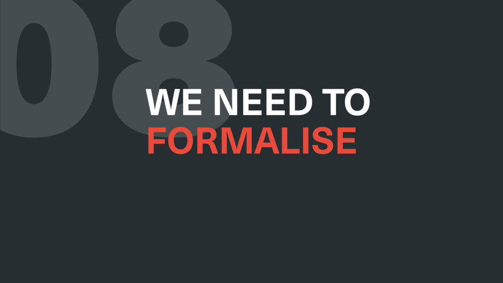 08 WE NEED TO FORMALISE