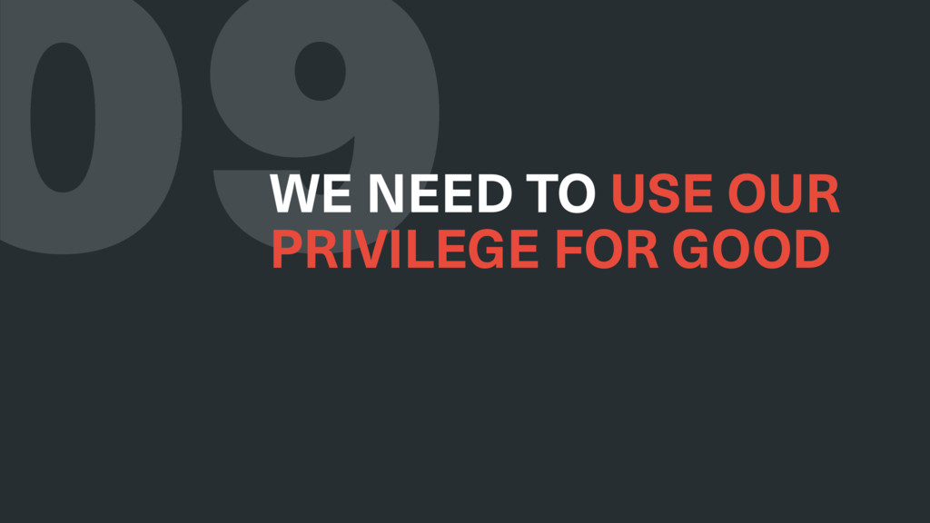09 WE NEED TO USE OUR PRIVILEGE FOR GOOD