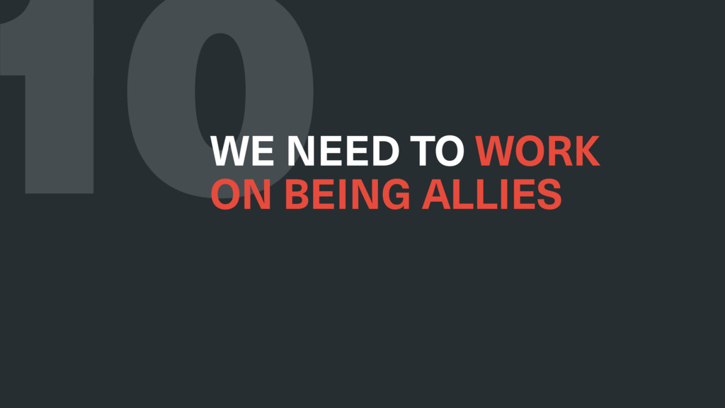10 WE NEED TO WORK ON BEING ALLIES