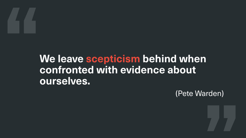 We leave scepticism behind when confronted with...