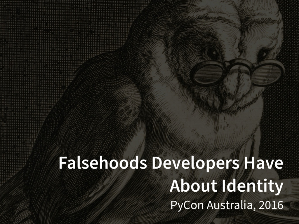 Falsehoods Developers Have About Identity PyCon...