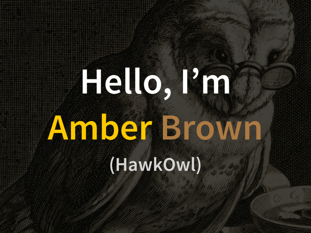 Hello, I'm Amber Brown (HawkOwl)