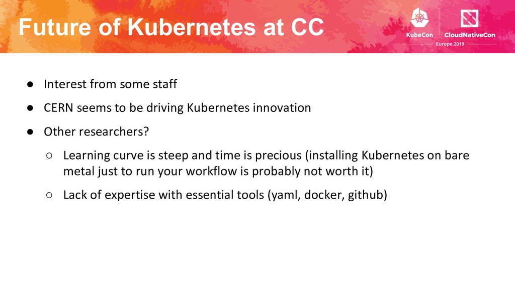 Future of Kubernetes at CC ● Interest from some...
