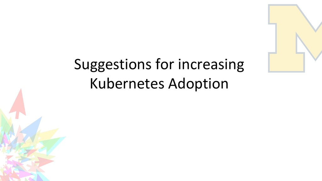 Suggestions for increasing Kubernetes Adoption