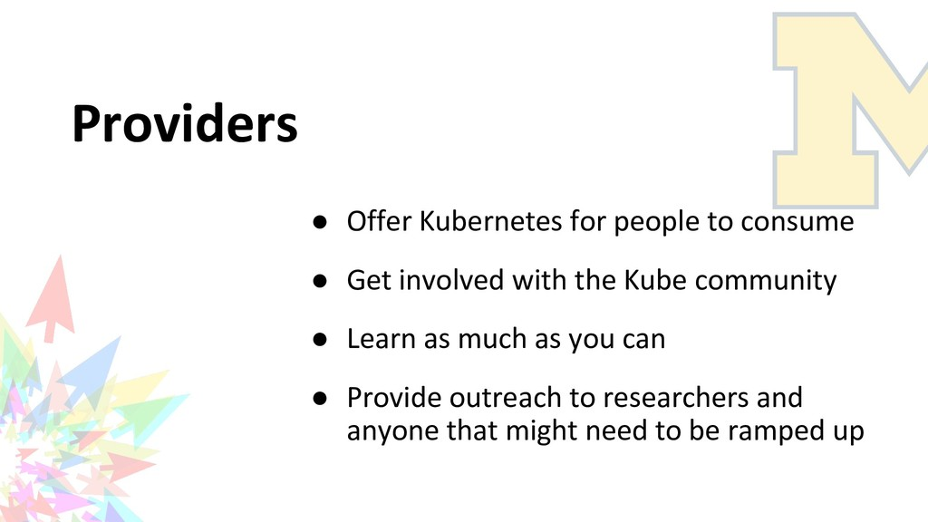 Providers ● Offer Kubernetes for people to cons...