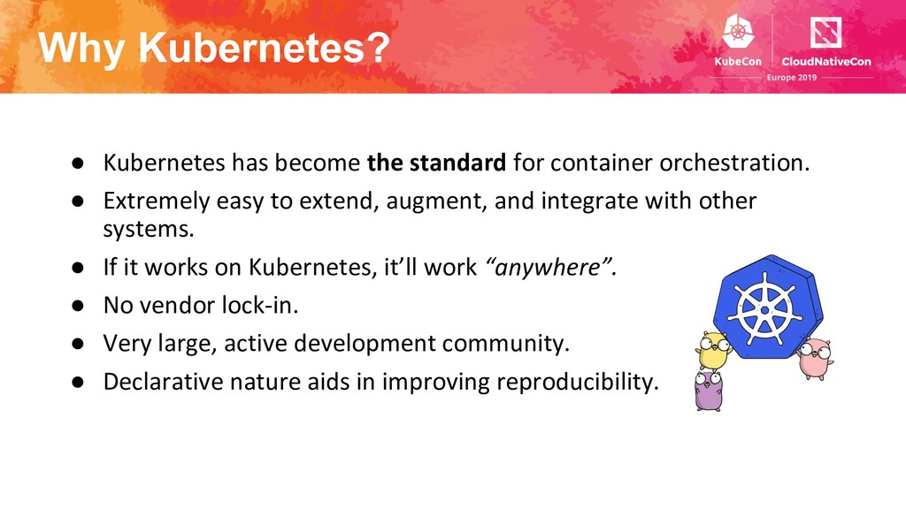 Why Kubernetes? ● Kubernetes has become the sta...