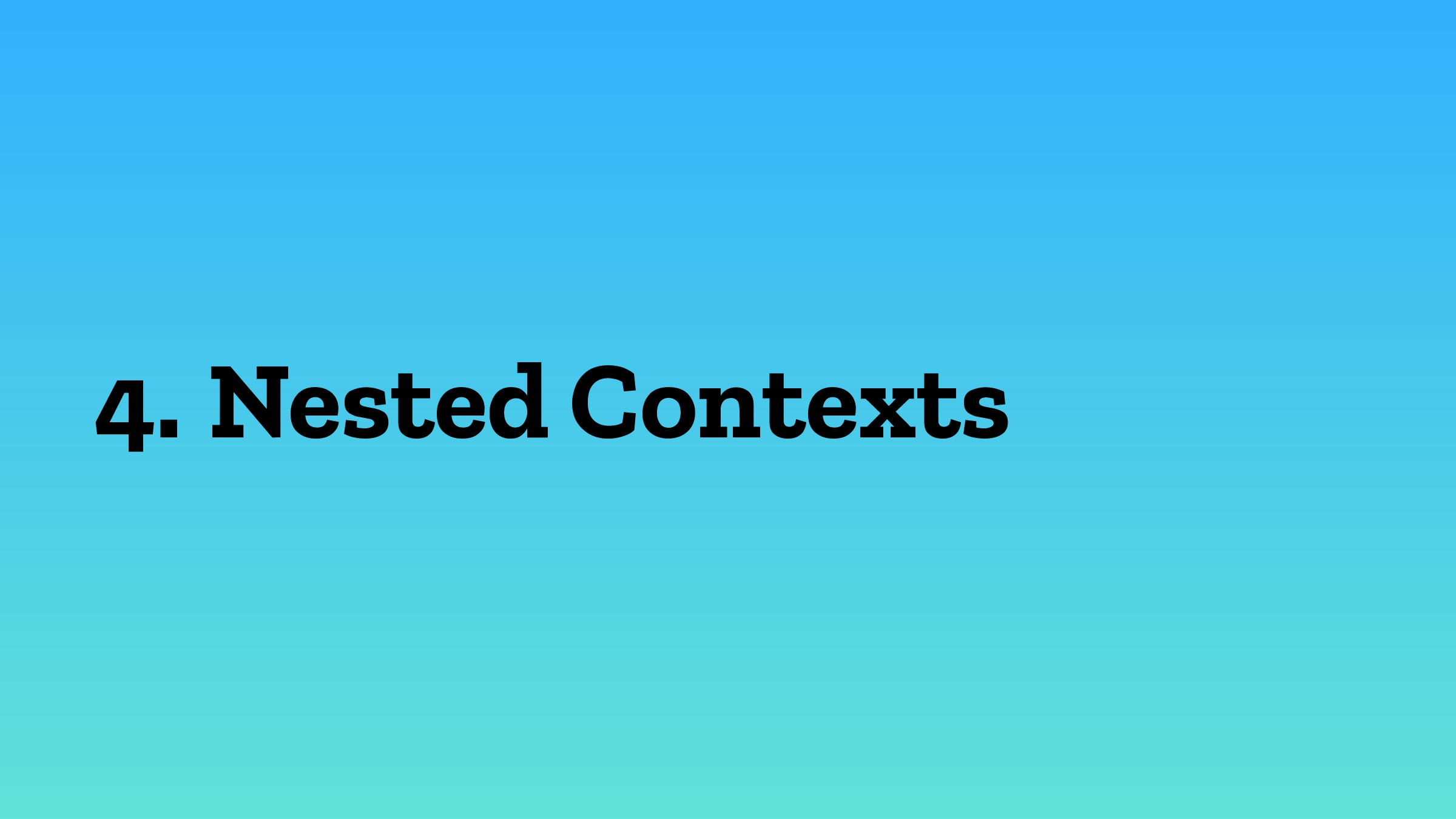 4. Nested Contexts
