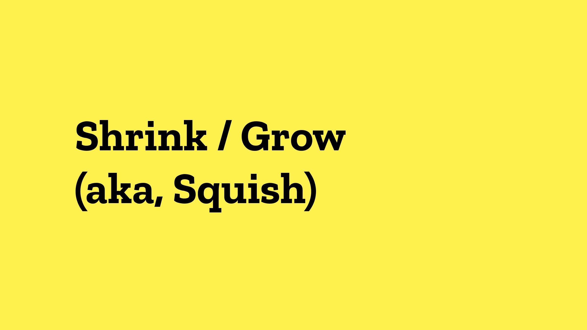 Shrink / Grow (aka, Squish)