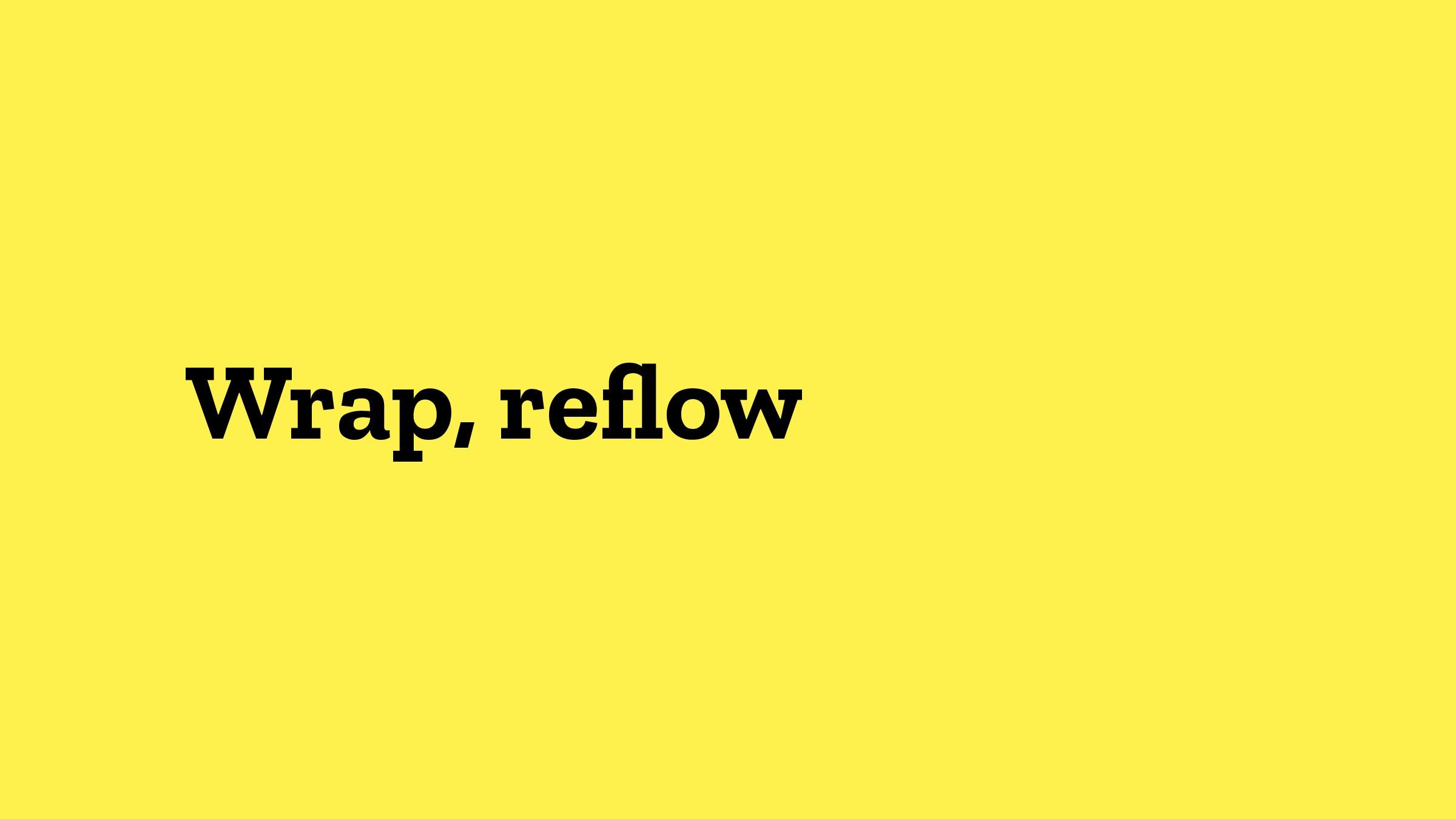 Wrap, reflow