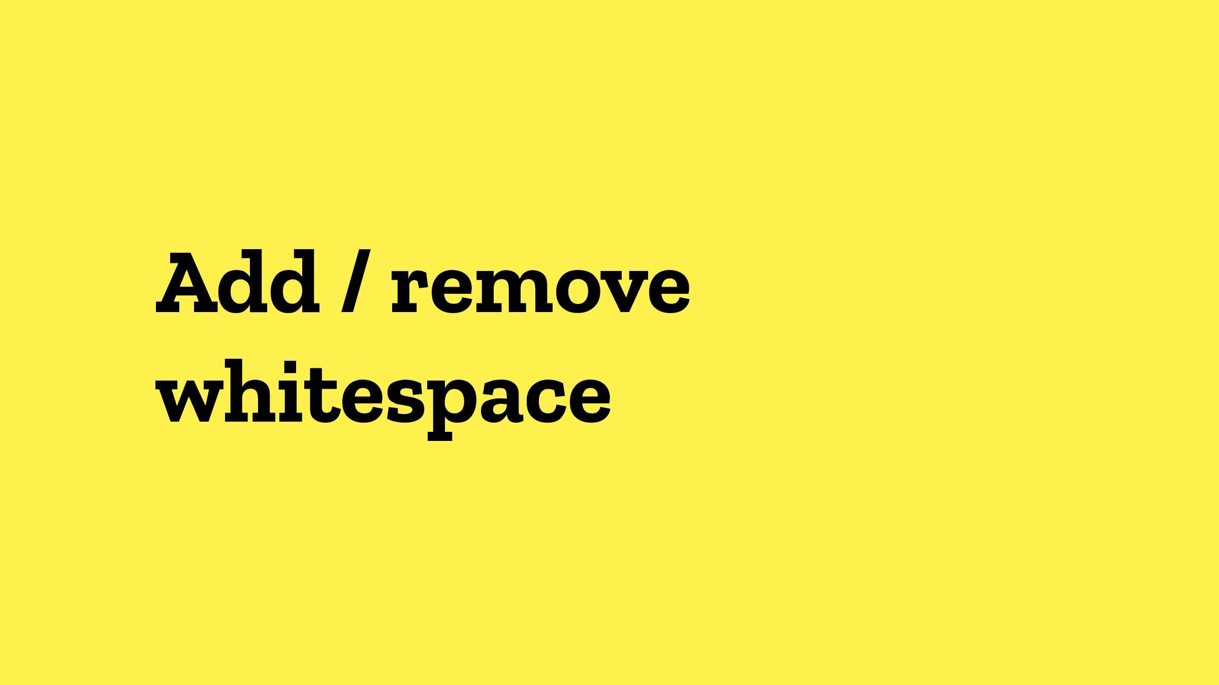 Add / remove whitespace